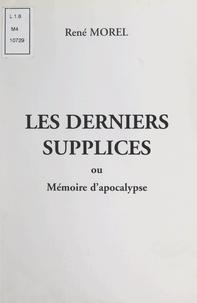 René Morel et Georges Reynal - Les derniers supplices - Ou Mémoire d'apocalypse.