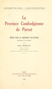 René Morizon - La province cambodgienne de Pursat - Thèse pour le doctorat ès lettres.