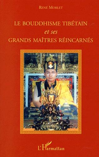 René Morlet - Le Bouddhisme tibétain et ses grands maîtres réincarnés - Entretiens avec les grands Lamas Tulkous réincarnés.