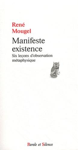 René Mougel - Manifeste existence - Six leçons d'observation métaphysique.