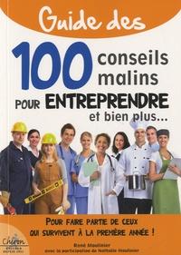 René Moulinier - Guide des 100 conseils malins pour entreprendre et bien plus... - Pour faire partie de ceux qui survivent à la première année!.