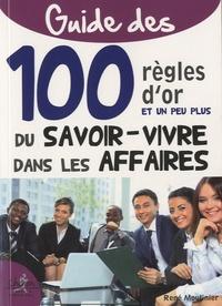 René Moulinier - Guide des 100 règles d'or et un peu plus du savoir-vivre dans les affaires.