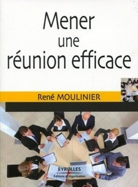 René Moulinier - Mener une réunion efficace.
