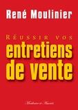 René Moulinier - Réussir vos entretiens de vente.