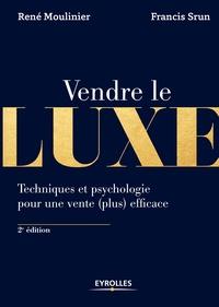 René Moulinier et Francis Srun - Vendre le luxe - Techniques et psychologie pour une vente (plus) efficace.