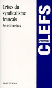 René Mouriaux - Crises du syndicalisme français.