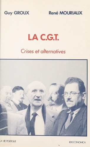 LA CGT . CRISES ET ALTERNATIVES