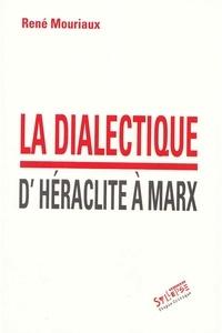 René Mouriaux - La dialecte d'Héraclite à Marx.