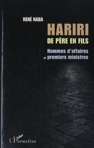 René Naba - Hariri de père en fils - Hommes d'affaires et premiers ministres.