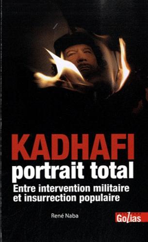 René Naba - Kadhafi portrait total - Entre intervention militaire et insurrection populaire.