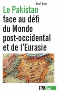 René Naba - Le Pakistan face au défi du monde post-occidental et de l'Eurasie.