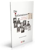 René Neuenschwander - Die Reformatoren - Ihr Einfluss ist seit 1517 spürbar.