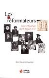 René Neuenschwander - Les réformateurs - Leur influence dure depuis 1517.