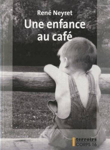 René Neyret - Une enfance au café.