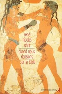 René-Nicolas Ehni - Quand nous dansions sur la table. suivi de Lettre à Dominique.