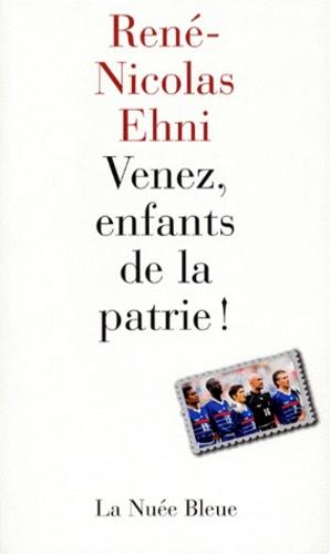 VENEZ, ENFANTS DE LA PATRIE ! Chroniques du Mondial 98