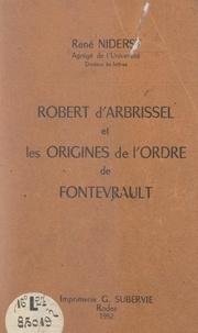 René Niderst - Robert d'Arbrissel et les origines de l'Ordre de Fontevrault.