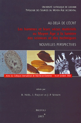 René Noël et Michael McCormick - Au-delà de l'écrit - Les hommes et leurs vécus materiels au Moyen Age à la lumière des sciences et des techniques, nouvelles perspectives.