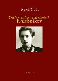 René Noël - Créations critiques (des mimésis), Khlebnikov.