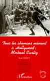 René Noizet - Tous les chemins mènent à Hollywood, Michael Curtiz.
