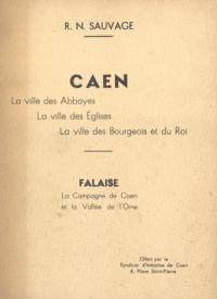 René-Norbert Sauvage - Caen, la ville des abbayes, la ville des églises, la ville des bourgeois et du roi - Suivi de Falaise, la campagne de Caen et la vallée de l'Orne.