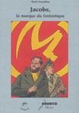 René Nouailhat - Jacobs, la marque du fantastique - Mythologie, politique et religion dans la bande dessinée Blake et Mortimer.