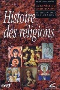 René Nouailhat - La genèse du christianisme - De Jérusalem à Chalcédoine.