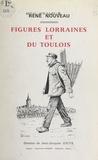 René Nouveau et Jean-Jacques Jouve - Figures lorraines et du Toulois.