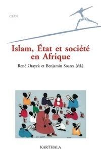 René Otayek et Benjamin Soares - Islam, Etat et société en Afrique.