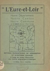 René Ozouf - L'Eure-et-Loir, notre département, notre canton, notre commune - Notions élémentaires de géographie et d'histoire locales à l'usage des écoliers d'Eure-et-Loir, avec lectures géographiques et historiques.