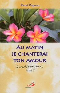 René Pageau - Au matin je chanterai ton amour - Tome 2, 1993-1997.