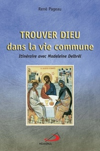 René Pageau - Trouver Dieu dans la vie commune - Itinéraire avec Madeleine Delbrêl.