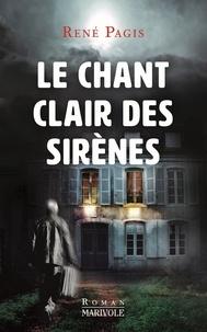 René Pagis - Le chant clair des sirènes.