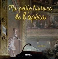 Ma petite histoire de l'opéra - René Palacios |
