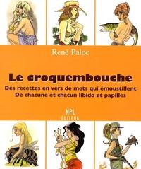 René Paloc - Le croquembouche - Des recettes en vers de mets qui émoustillent de chacune et chacun libido et papilles.