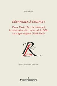 René Paquin - L'Evangile à l'index ? - Pierre Viret et la crise entourant la publication et la censure de la Bible en langue vulgaire (1540-1562).