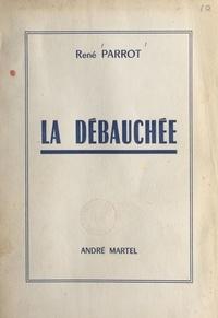 René Parrot - La débauchée.