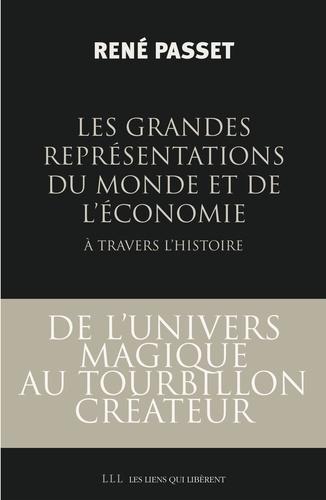Les Grandes Représentations du monde et de l'économie à travers l'histoire. De l'univers magique au tourbillon créateur...