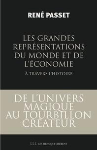 René Passet - Les Grandes Représentations du monde et de l'économie à travers l'histoire - De l'univers magique au tourbillon créateur....