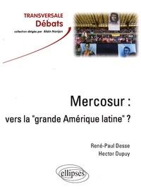 """René-Paul Desse et Hector Dupuy - Le Mercosur - Vers la """"grande Amérique latine"""" ?."""