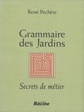 René Pechère - Grammaire des jardins. - Secrets de métier.