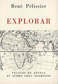 René Pélissier - Explorar - Voyages en Angola et autres lieux incertains.