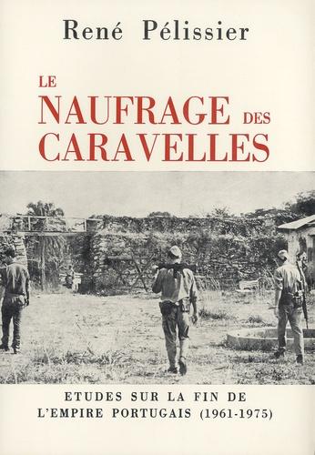 René Pélissier - Le naufrage des caravelles - Etudes sur la fin de l'Empire portugais (1961-1975).