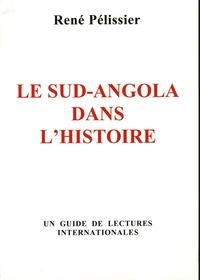 René Pélissier - Le Sud-Angola dans l'histoire - Un guide de lectures internationales.