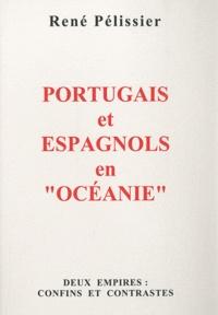 """René Pélissier - Portugais et Espagnols en """"Océanie"""" - Deux empires : Confins et contrastes."""