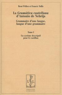 René Pellen et Francis Tollis - La Gramatica castellana d'Antonio de Nebrija - Grammaire d'une langue, langue d'une grammaire, 2 volumes.
