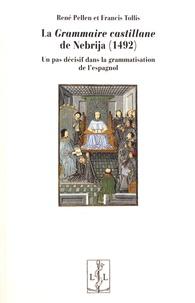 René Pellen et Francis Tollis - La Grammaire castillane de Nebrija (1492) - Un pas décisif dans la grammatisation de l'espagnol.