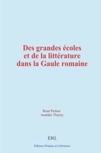 René Pichon et Amédée Thierry - Des grandes écoles et de la littérature dans la Gaule romaine.