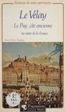 René-Pierre Audras - Le Velay - Le Puy, cité ancienne au cour de la France.