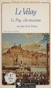 René-Pierre Audras - Le Velay - Le Puy, cité ancienne au cœur de la France.